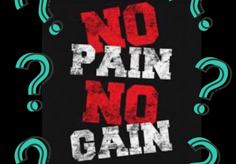 NO PAIN, NO GAIN… NO EXCUSES!